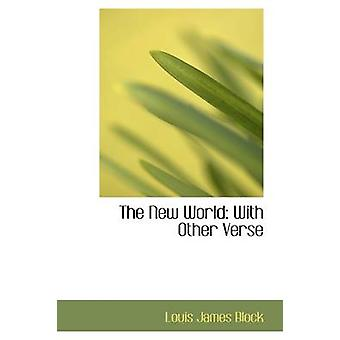 The New World With Other Verse by Block & Louis James