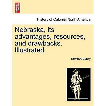 Nebraska ihre Ressourcen Vorteile und Nachteile. Illustriert. von Curley & Edwin A.