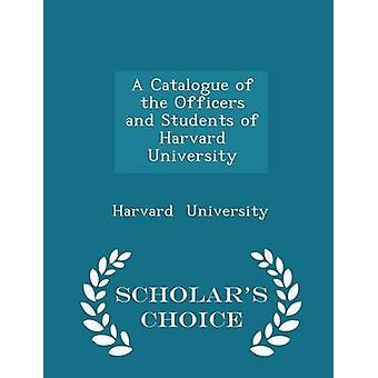 Een catalogus van de officieren en de studenten van de Harvard universiteit geleerden keuze editie door Universiteit & Harvard