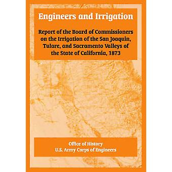 Engineers and Irrigation Report of the Board of Commissioners on the Irrigation of the San Joaquin Tulare and Sacramento Valleys of the State of California 1873 by Office of History