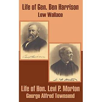 Life of Gen. Ben Harrison and Life of Hon. Levi P. Morton by Wallace & Lew