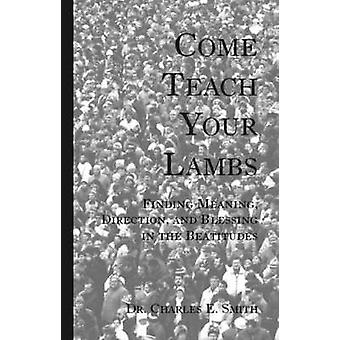 Come Teach Your Lambs by Smith & Charles E.