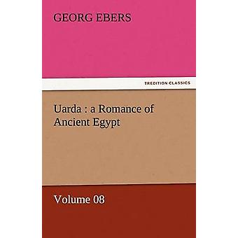 Uarda A Romance of Ancient Egypt  Volume 08 by Ebers & Georg