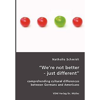 Melhor não eram apenas diferentes compreendendo as diferenças culturais entre alemães e americanos por Schmidt && Nathalie
