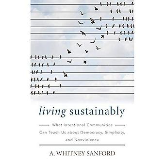 Living Sustainably: What Intentional Communities Can Teach Us About Democracy, Simplicity, and Nonviolence (Culture of the Land)