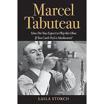 Marcel Tabuteau - How Do You Expect to Play the Oboe If You Can't Peel