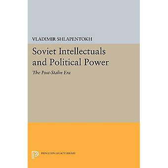 Soviet Intellectuals and Political Power - The Post-Stalin Era by Vlad