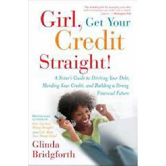 Girl - Get Your Credit Straight! - A Sister's Guide to Ditching Your D