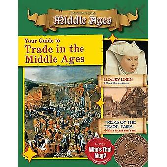 Your Guide to Trade in the Middle Ages by James Bow - 9780778730521 B