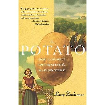 The Potato - How the Humble Spud Rescued the Western World by Larry Zu