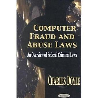 Computer Fraud & Abuse Laws - An Overview of Federal Criminal Laws by