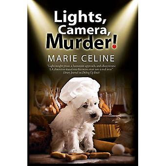 Lights - Camera - Murder! - A TV Pet Chef Mystery Set in L.A. by Marie