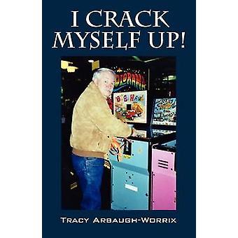 Jag spricka mig själv genom Arbaugh Worrix & Tracy