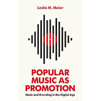Popular Music as Promotion - Music and Branding in the Digital Age by