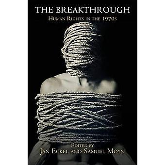 The Breakthrough - Human Rights in the 1970s by Jan Eckel - Samuel Moy