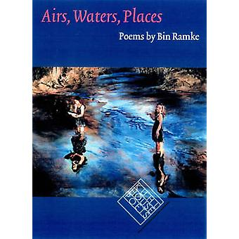 Airs - Waters - Places by Bin Ramke - 9780877457763 Book