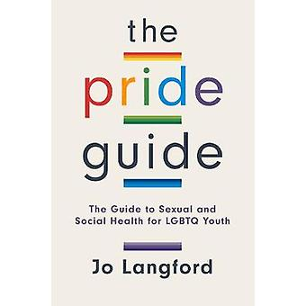 The Pride Guide - A Guide to Sexual and Social Health for LGBTQ Youth