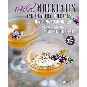 Wild Mocktails and Healthy Cocktails - Home-Grown and Foraged Low-Suga