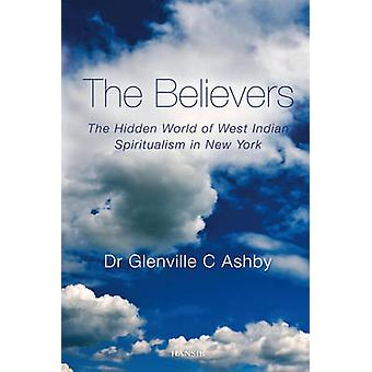 The Believers - The Hidden World of West Indian Spiritualism in New Yo