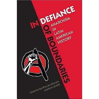 In Defiance of Boundaries - Anarchism in Latin American History by Geo