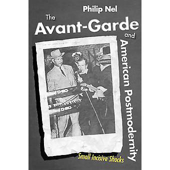 The AvantGarde and American Postmodernity Small Incisive Shocks by Nel & Philip