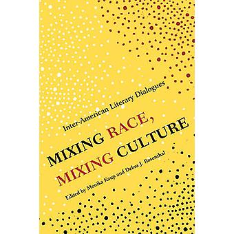 Mixing Race - Mixing Culture - Inter-American Literary Dialogues by Mo
