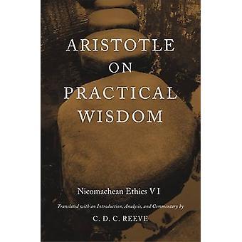 Aristotle on Practical Wisdom - Nicomachean Ethics VI by C. D. C. Reev