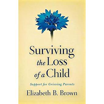 Surviving the Loss of a Child - Support for Grieving Parents (Revised