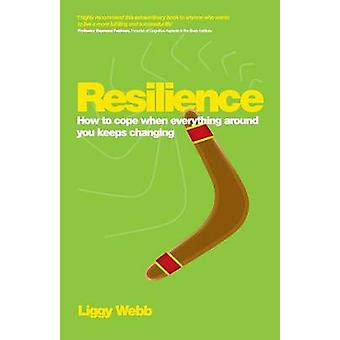 Resilience - How to Cope When Everything Around You Keeps Changing by