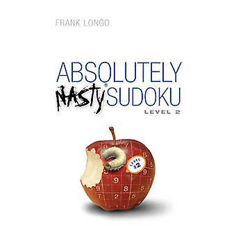 Absolutely Nasty Sudoku - Level 2 by Frank Longo - 9781402743979 Book