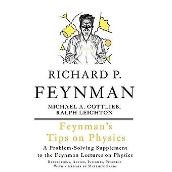 Feynman's Tips on Physics: How to Tackle Physics' Toughest Problems, from the Feynman Lectures on Physics and Everywhere Else