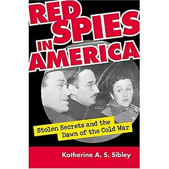 Red Spies in America: Stolen Secrets and the Dawn of the Cold War
