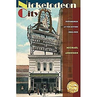 Nickelodeon stad: Pittsburgh at the Movies, 1905-1929