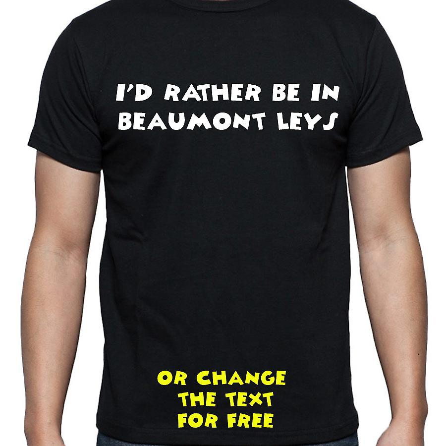 I'd Rather Be In Beaumont leys Black Hand Printed T shirt