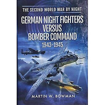 The Second World War by Night: Nachtjagd versus Bomber Command 1943 -1945