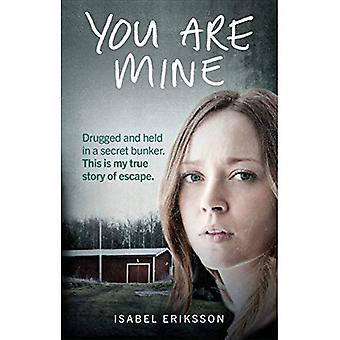 You Are Mine: Drugged and Held in a Secret Bunker. This is My True Story of Escape. (Paperback)