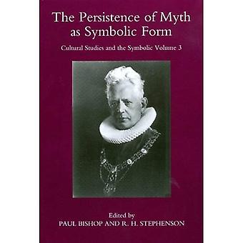 The Persistence of Myth as Symbolic Form: 3 (Cultural Studies and the Symbolic)