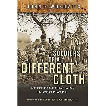 Soldiers of a Different Cloth: Notre Dame Chaplains� in World War II