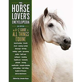 The Horse-Lover's Encyclopedia, 2nd Edition: A-Z Guide to All Things Equine: Barrel Racing, Breeds, Cinch, Cowboy Curtain, Dressage, Driving, Foaling, Gaits, Legging Up,� Mustang, Piebald, Reining, Snaffle Bits, Steeple-Chasing, Tail Braiding, Trail Ridi