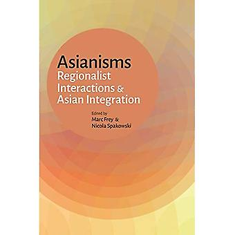 Asianisms: Regionalist Interactions and Asian Integration