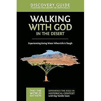 Walking with God in the Desert Discovery Guide Experiencing Living Water When Life is Tough by Vander Laan & Ray