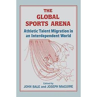 The Global Sports Arena Athletic Talent Migration in an Interpendent World by University of Keele