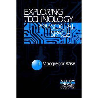 Esplorare la tecnologia e spazio sociale di Wise & J. MacGregor