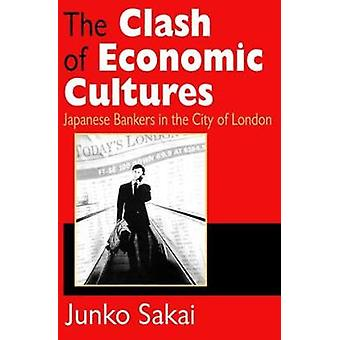 The Clash of Economic Cultures Japanese Bankers in the City of London by Sakai & Junko