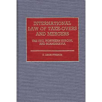 International Law of TakeOvers and Mergers The EEC Northern Europe and Scandinavia by Ffrench & H. Leigh