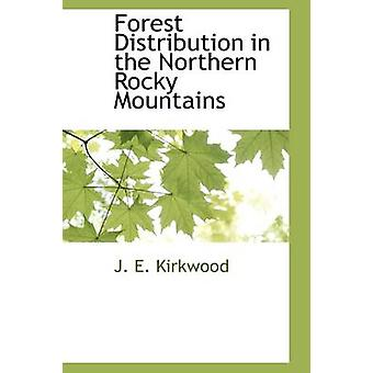 Forest Distribution in the Northern Rocky Mountains by Kirkwood & J. E.
