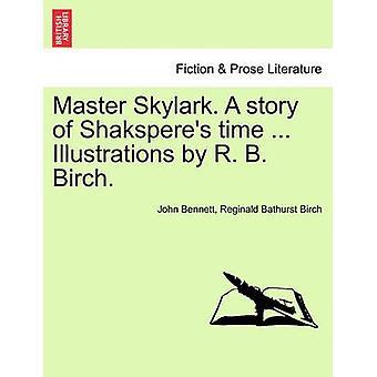 Master Skylark. A story of Shaksperes time ... Illustrations by R. B. Birch. by Bennett & John
