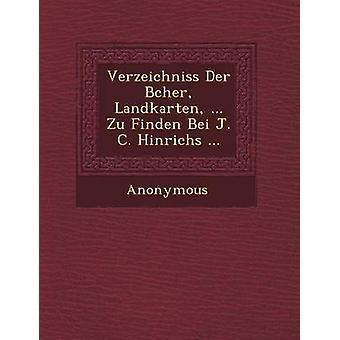Verzeichniss Der B Cher Landkarten ... Zu Finden Bei J. C. Hinrichs ... by Anonymous