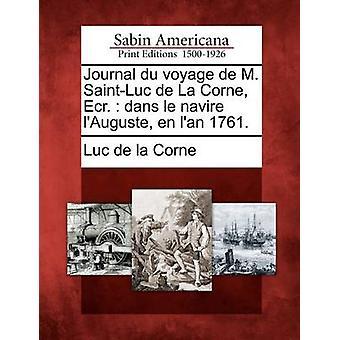 Journal du voyage de M. SaintLuc de La Corne Ecr.  dans le navire lAuguste en lan 1761. by Luc de la Corne