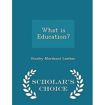 What is Education  Scholars Choice Edition by Leathes & Stanley Mordaunt